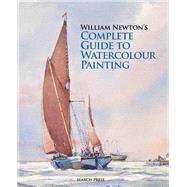 William Newton's Complete Guide to Watercolour Painting by Newton, William, 9781844488308