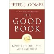 The Good Book: Reading the Bible with Mind and Heart by Gomes, Peter J., 9780060088309