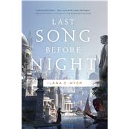 Last Song Before Night by Myer, Ilana C., 9780765378309