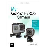 My GoPro Hero5 Camera by Rich, Jason R., 9780789758309