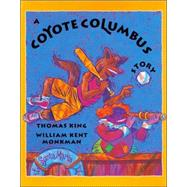 A Coyote Columbus Story by King, Thomas; Monkman, William Kent, 9780888998309