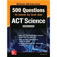 500 ACT Science Questions to Know by Test Day, Second Edition by Anaxos, Inc., 9781260108309