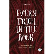 Every Trich in the Book Overcoming my Hair Pulling Disorder by Ward, Cara, 9781912478309