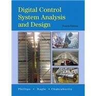 Digital Control System Analysis & Design by Phillips, Charles L.; Nagle, Troy; Chakrabortty, Aranya, 9780132938310