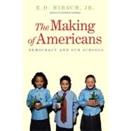 The Making of Americans; Democracy and Our Schools by E. D. Hirsch, Jr., 9780300168310