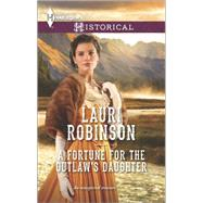 A Fortune for the Outlaw's Daughter by Robinson, Lauri, 9780373298310