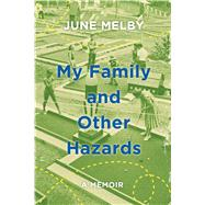 My Family and Other Hazards A Memoir by Melby, June, 9780805098310