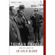 Truman Capote and the Legacy of in Cold Blood by Voss, Ralph F., 9780817358310