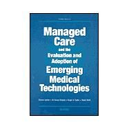 Managed Care and the Evaluation and Adoption of Emerging Medical Technologies by Garber, Steven; Ridgely, Susan M.; Taylor, Roger S.; Meili, Robin, 9780833028310