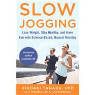 Slow Jogging: Lose Weight, Stay Healthy, and Have Fun With Science-Based, Natural Running by Tanaka, Hiroaki, Ph.D., 9781510708310