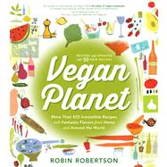 Vegan Planet: More Than 425 Irresistible Recipes with Fantastic Flavors from Home and Around the World by Robertson, Robin, 9781558328310