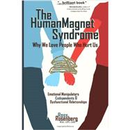 The Human Magnet Syndrome: Why We Love People Who Hurt Us by Rosenberg, Ross, 9781936128310