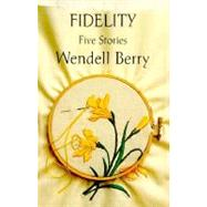 Fidelity : Five Stories by BERRY, WENDELL, 9780679748311