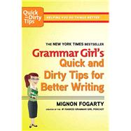 Grammar Girl's Quick and Dirty Tips for Better Writing by Fogarty, Mignon, 9780805088311