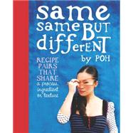 Same Same But Different: Recipe Pairs That Share a Process, Ingredient or Texture by Yeow, Poh Ling, 9780733328312