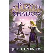 A Play of Shadow by Czerneda, Julie E., 9780756408312