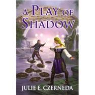 A Play of Shadow by Czerneda, Julie E., 9780756408312