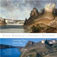 Karl Bodmer's America Revisited : Landscape Views Across Time by Lindholm, Robert; Wood, W. Raymond; Hunt, David C., 9780806138312