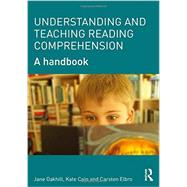 Understanding and Teaching Reading Comprehension: A handbook by Oakhill; Jane, 9780415698313