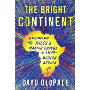 The Bright Continent: Breaking Rules and Making Change in Modern Africa by Olopade, Dayo, 9780547678313