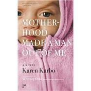 Motherhood Made a Man Out of Me A Novel by Karbo, Karen; Otto, Whitney, 9780997068313