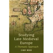 Studying Late Medieval History: A Thematic Approach by Wood; Cindy, 9781138778313