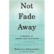 Not Fade Away by Alexander, Rebecca; Alper, Sascha (CON), 9781592408313