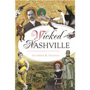Wicked Nashville by Goetsch, Elizabeth Kelley, 9781625858313