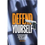 Defend Yourself: A Comprehensive Security Plan for the Armed Homeowner by Pincus, Rob, 9781440238314