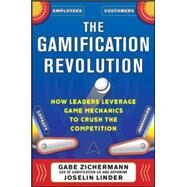 The Gamification Revolution: How Leaders Leverage Game Mechanics to Crush the Competition by Zichermann, Gabe; Linder, Joselin, 9780071808316
