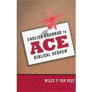 English Grammar to Ace Biblical Hebrew by Miles V. Van Pelt, 9780310318316