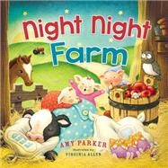 Night Night, Farm by Parker, Amy; Allyn, Virginia, 9780718088316