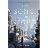 Last Song Before Night by Myer, Ilana C., 9780765378316