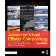 Advanced Visual Effects Compositing: Techniques for Working with Problematic Footage by Lanier; Lee, 9781138668317
