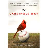 The Cardinals Way How One Team Embraced Tradition and Moneyball at the Same Time by Megdal, Howard, 9781250058317