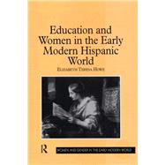 Education and Women in the Early Modern Hispanic World by Howe,Elizabeth Teresa, 9781138278318