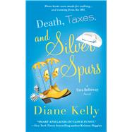 Death, Taxes, and Silver Spurs by Kelly, Diane, 9781250048318