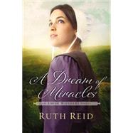 A Dream of Miracles by Reid, Ruth, 9781401688318