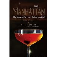 The Manhattan The Story of the First Modern Cocktail with Recipes by Greene, Philip; DeGroff, Dale, 9781454918318