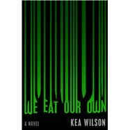 We Eat Our Own A Novel by Wilson, Kea, 9781501128318