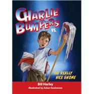 Charlie Bumpers Vs. the Really Nice Gnome by Harley, Bill; Gustavson, Adam, 9781561458318