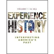 Experience History, Volume 1: To 1877 by Davidson, James West; DeLay, Brian; Heyrman, Christine Leigh; Lytle, Mark; Stoff, Michael, 9780077368319