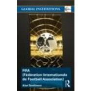 FIFA (FTdTration Internationale de Football Association): The Men, the Myths and the Money by Tomlinson; Alan, 9780415498319