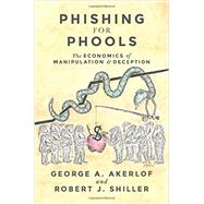 Phishing for Phools by Akerlof, George A.; Shiller, Robert J., 9780691168319