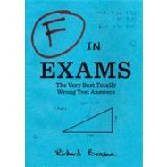 F in Exams : The Very Best Totally Wrong Test Answers by Benson, Richard, 9780811878319