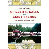 Grizzlies, Gales and Giant Salmon by Ardley, Pat, 9781550178319