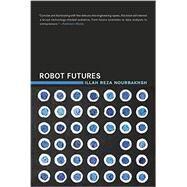 Robot Futures by Nourbakhsh, Illah Reza, 9780262528320