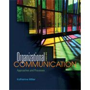 Organizational Communication : Approaches and Processes by Miller, Katherine, 9780495898320