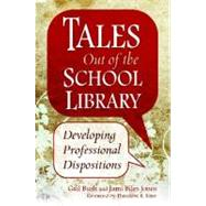 Tales Out of the School Library : Developing Professional Dispositions by Bush, Gail, 9781591588320