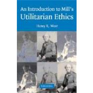 An Introduction to Mill's Utilitarian Ethics by Henry R. West, 9780521828321